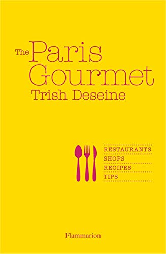 9782080201560: The Paris Gourmet: Restaurants · Shops · Recipes · Tips (Flammarion Chic Lifestyle)