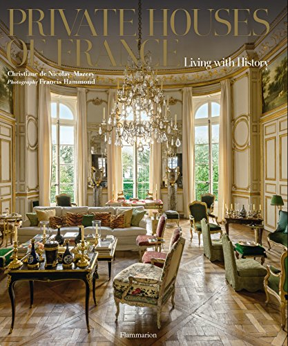 Private Houses of France: Living with History: de Nicolay-Mazery, Christiane