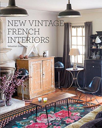 New Vintage French Interiors (Homes): Sebastien Siraudeau