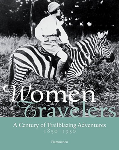 Women Travellers. A Century of Trailblazing Adventures. 1850-1950.