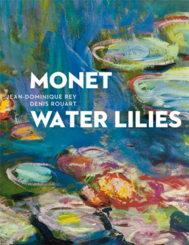 Monet: Water Lilies: The Complete Series: REY, Jean-Dominique; Rouart, Denis