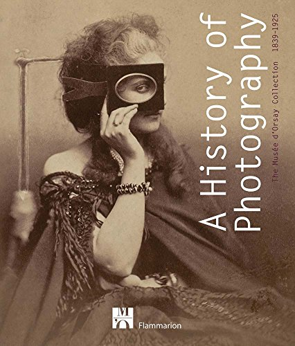 A History of Photography: The Musée d'Orsay Collection 1839-1925: de Font-Reaulx, ...