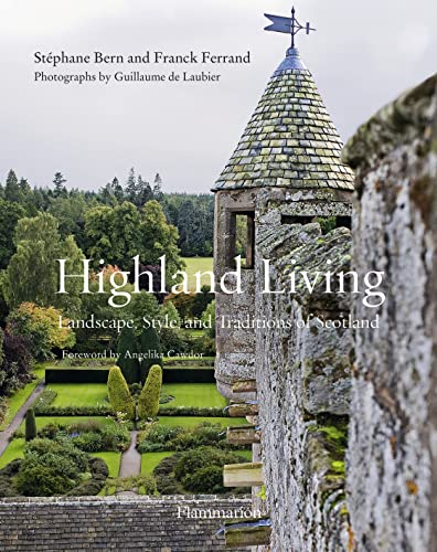 Highland Living: Landscape, Style, and Traditions of Scotland: Ferrand, Franck