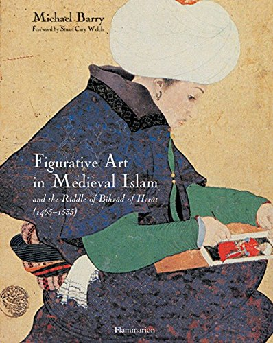 Figurative Art in Medieval Islam: And the Riddle of Bihzad of Herat (1465-1535): Barry, Michael