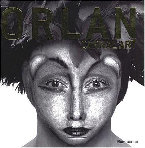 Orlan: Carnal Art: Blistene, Bernard; Gingeras, Alison M.; Guineux, Alain, et al.