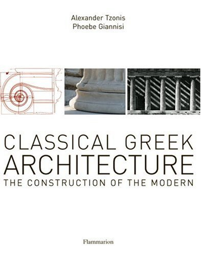 Classical Greek Architecture: The Construction of the Modern: Tzonis, Alexander, and Giannisi, ...