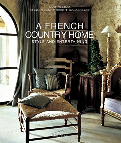 A French Country Home: Style and Entertaining: Sibuet, Jocelyne; Deydier, Catherine