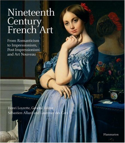 Nineteenth Century French Art: From Romanticism to: Loyrette, Henri