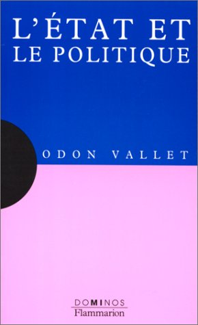 L'Etat et le politique : Un exposé: Vallet, Odon