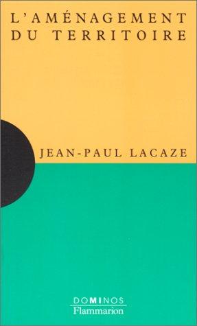 L'aménagement du territoire : Un exposé pour: Lacaze, Jean-Paul