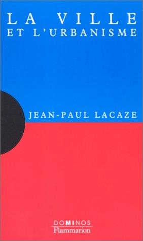 La ville et l'urbanisme: Jean-Paul Lacaze
