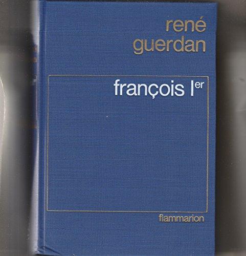 François 1er,le Roi de la Renaissance: René Guerdan