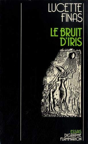 Le bruit d'Iris: Essais (Digraphe) (French Edition): Finas, Lucette