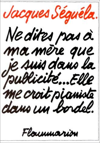 9782080642172: Ne dites pas à ma mère que je suis dans la publicité, elle me croit pianiste dans un bordel (French Edition)