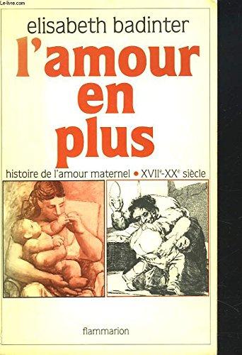9782080642790: L'amour en plus: Histoire de l'amour maternel, XVIIe-XXe siècle (French Edition)