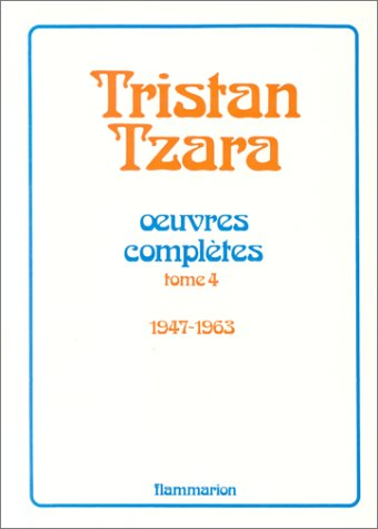 9782080643285: Oeuvres complètes... /Tristan Tzara Tome 4 : Oeuvres complètes..., 1947-1963