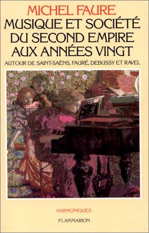 Musique et societe, du Second Empire aux annees vingt: Autour de Saint-Saens, Faure, Debussy et ...