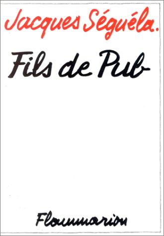 Fils de pub (Documents, témoignages et essais: Séguéla, Jacques