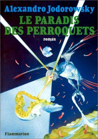 Le Paradis des perroquets.: JODOROWSKY (Alexandro).