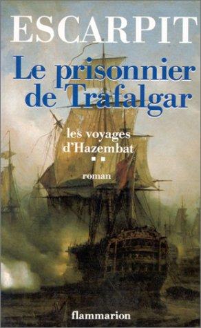 9782080647375: Le prisonnier de Trafalgar: 1801-1818 : roman (Les Voyages d'Hazembat) (French Edition)