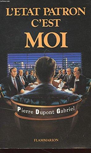 L'Etat-patron, c'est moi (French Edition): Dupont Gabriel, Pierre