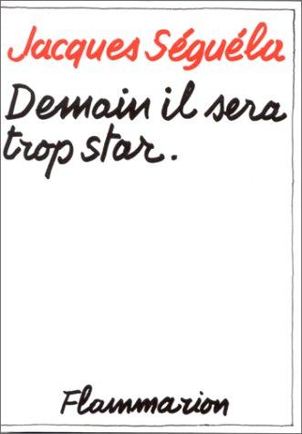 Demain, il sera trop star (Documents, témoignages: Séguéla, Jacques