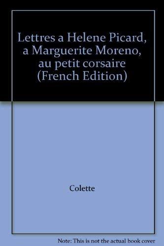 Lettres a Helene Picard, a Marguerite Moreno,: Colette