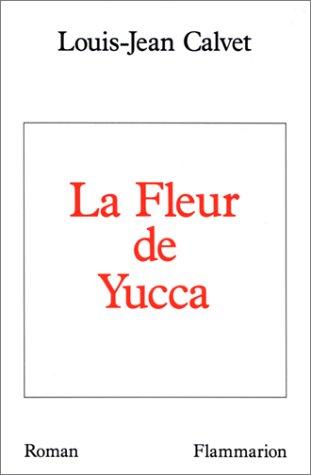 La fleur de yucca (French Edition): Calvet, Louis Jean