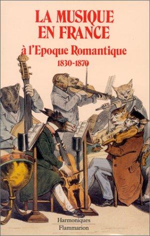 9782080663054: La musique en France à l'époque romantique : 1830-1870