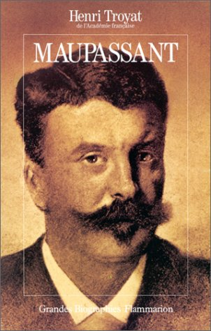 Maupassant (Grandes biographies) (French Edition): Henri Troyat