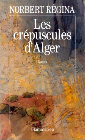 Les crepuscules d'Alger: Roman (French Edition): Regina, Norbert