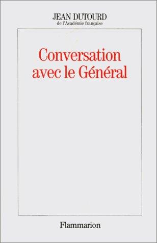 Conversation avec le General (French Edition): Jean Dutourd