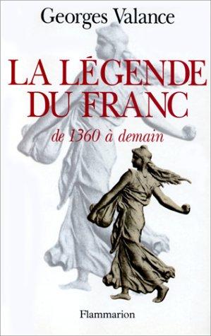 La legende du franc de 1360 a demain (French Edition): Valance, Georges
