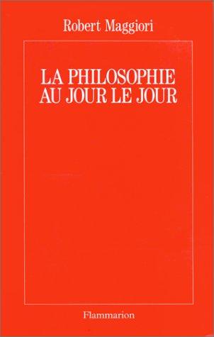 La philosophie au jour le jour (French Edition): Robert Maggiori