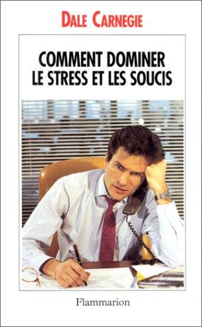 Comment dominer le stress et les soucis: Carnegie, Dale