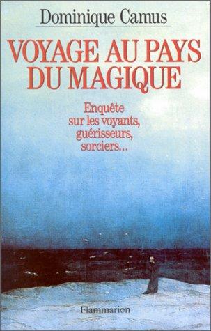 9782080670229: Voyage au pays du magique: Enquête sur les voyants, guérisseurs, sorciers-- (French Edition)
