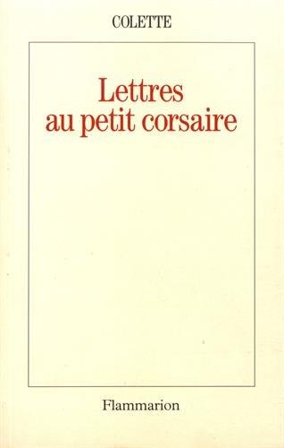 Lettres au petit corsaire (2080670344) by Colette, Sidonie-Gabrielle; Pichois, Claude; Forbin, Roberte