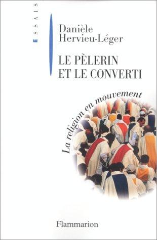 9782080674807: LE PELERIN ET LE CONVERTI. La religion en mouvement (Essais)