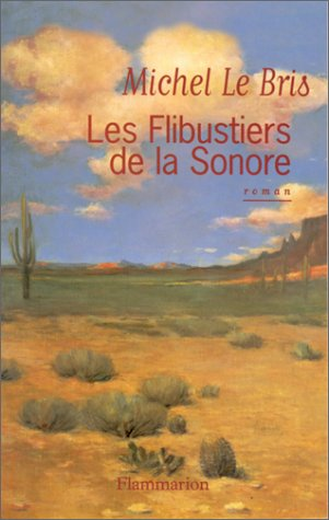 Les flibustiers de la Sonore: Roman (French Edition): Michel Le Bris