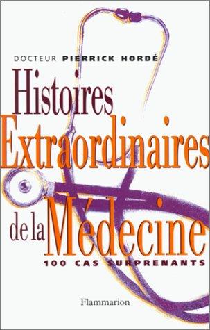 Histoires extraordinaires de la médecine : Cent: Pierrick Hordé