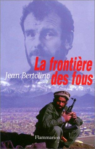 La frontière des fous - - recit: Bertolino, Jean