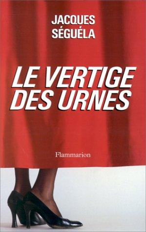 Le vertige des urnes (Documents, témoignages et: Séguéla, Jacques