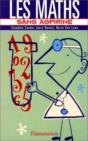Les Maths sans aspirine (2080680323) by Sardar, Ziauddin; Van Loon, Borin; Ravetz, Jerry; Perdereau, Cédric