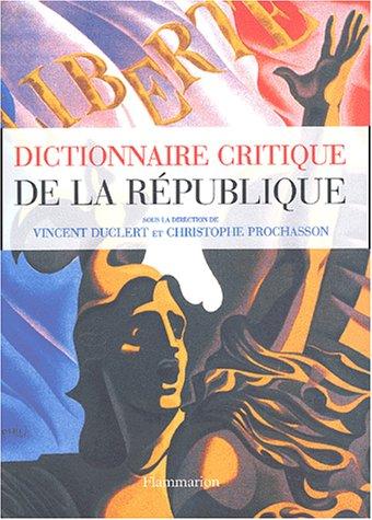 Dictionnaire critique de la république: Christophe Prochasson; Vincent Duclert