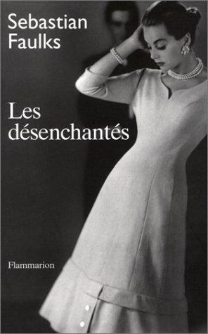 Les Désenchantés: Faulks, Sebastian; Guglielmina, Pierre