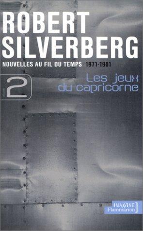 Nouvelles au fil du temps, 1971-1981, tome 2 : Les Jeux du capricorne: Silverberg, Robert; Chambon,...