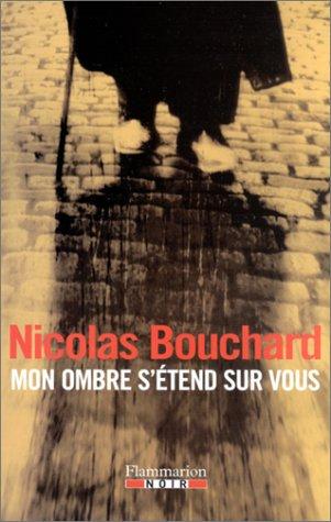 Mon ombre s'etend sur vous (Flammarion Noir): Nicolas Bouchard