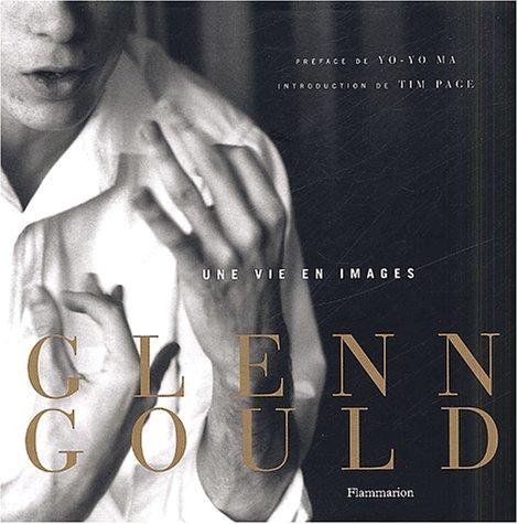 Glenn Gould : Une vie en images: Gould, Glenn