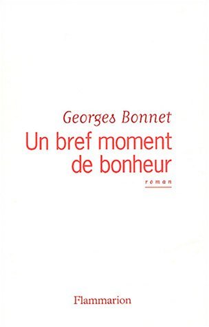 Un bref moment de bonheur (French Edition): Georges Bonnet