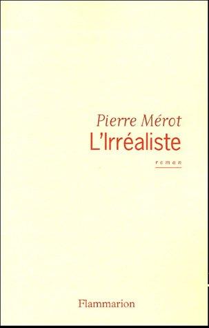 L'Irréaliste (Littérature française) (French Edition): Mérot, Pierre